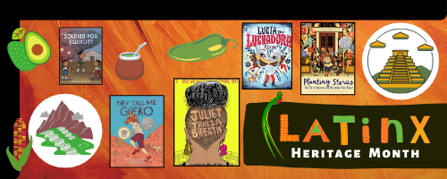 "Image with orange background reads ""Latinx Heritage Month"" and features illustrations of an avocado, maíz, matea cup of mate,  Macchu Picchu,a Mayan pyramid and a selection of  books with Latinx  protagonists: ""They Call Me Guero"", ""Juliet Takes a Breath"", ""Soldiers for Equality"", ""Lucia the Luchadora"", and ""Planting Stories""."